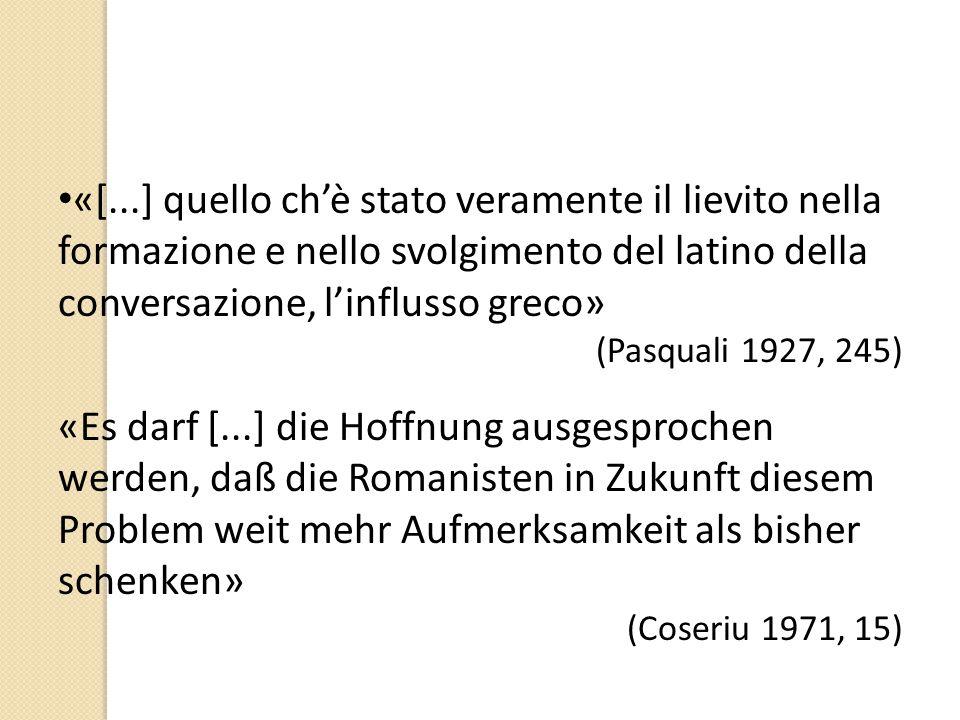 «[...] quello ch'è stato veramente il lievito nella formazione e nello svolgimento del latino della conversazione, l'influsso greco»